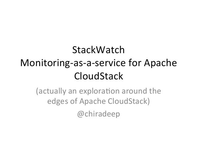 StackWatch   Monitoring-‐as-‐a-‐service  for  Apache   CloudStack   (actually  an  explora=on  around ...