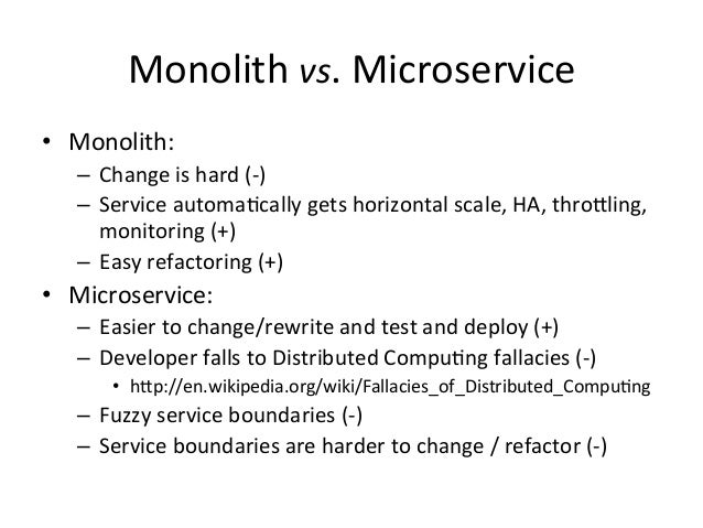 Monolith  vs.  Microservice   • Monolith:   – Change  is  hard  (-‐)   – Service  automa=cally  ge...