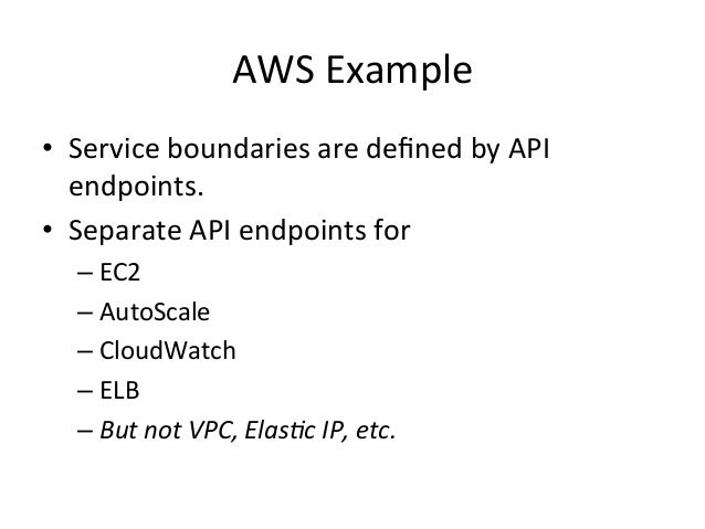 AWS  Example   • Service  boundaries  are  defined  by  API   endpoints.   • Separate  API  endpoin...