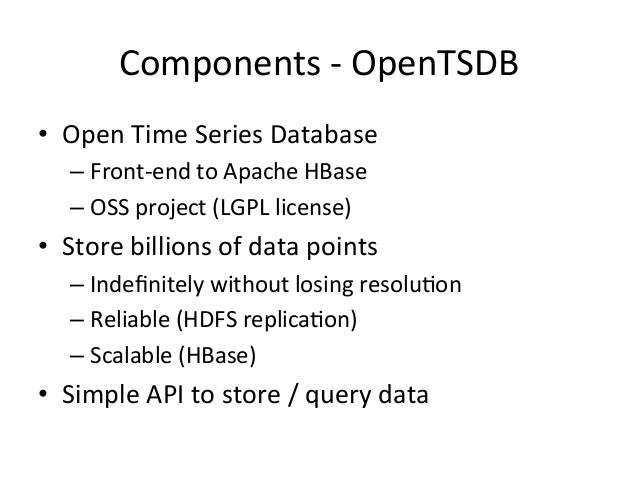 Components  -‐  OpenTSDB   • Open  Time  Series  Database   –Front-‐end  to  Apache  HBase   –O...
