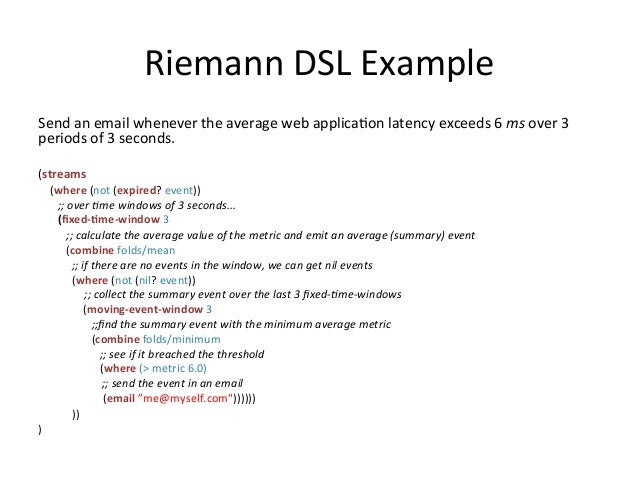 Riemann  DSL  Example   Send  an  email  whenever  the  average  web  applica=on  latency  exceeds...