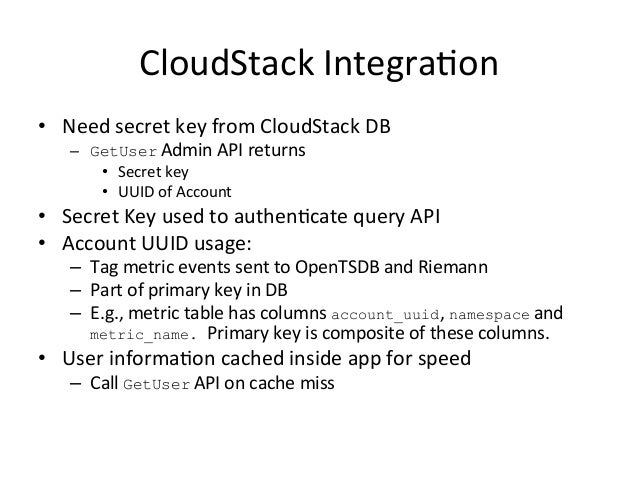 CloudStack  Integra=on   • Need  secret  key  from  CloudStack  DB   – GetUser  Admin  API  return...