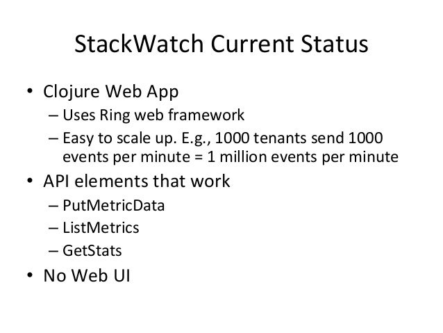 StackWatch  Current  Status   • Clojure  Web  App   –Uses  Ring  web  framework   –Easy  to  sc...