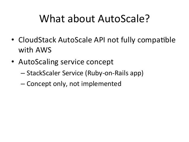 What  about  AutoScale?   • CloudStack  AutoScale  API  not  fully  compa=ble   with  AWS   • Auto...