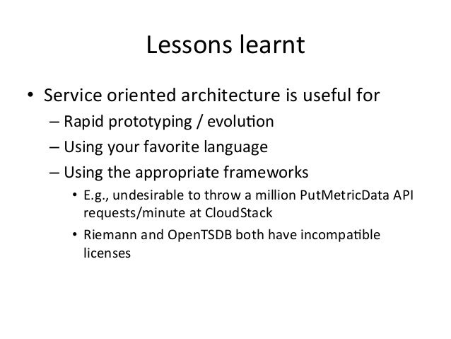 Lessons  learnt   • Service  oriented  architecture  is  useful  for   –Rapid  prototyping  /  evo...