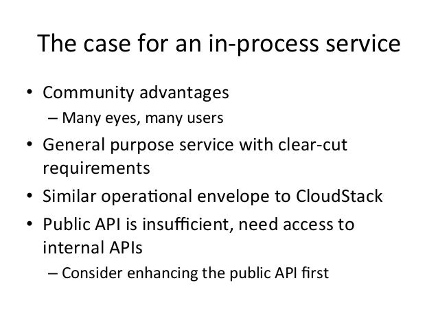 The  case  for  an  in-‐process  service   • Community  advantages   –Many  eyes,  many  users  ...