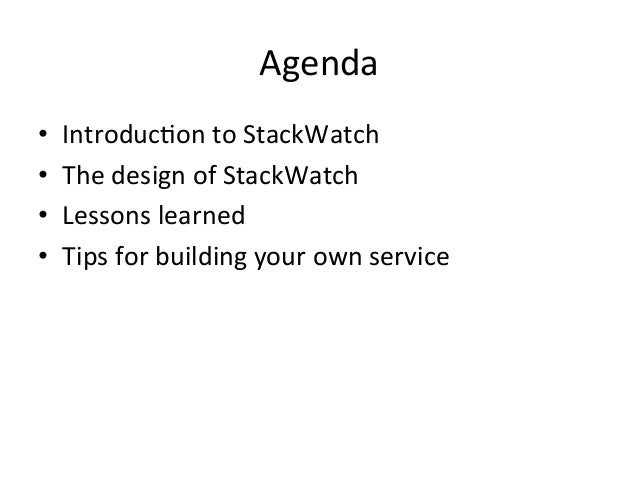 Agenda   • Introduc=on  to  StackWatch   • The  design  of  StackWatch   • Lessons  learned   • Ti...