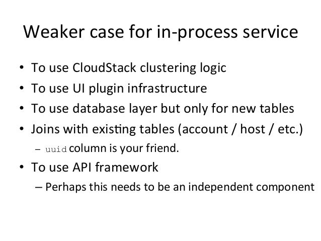 Weaker  case  for  in-‐process  service   • To  use  CloudStack  clustering  logic   • To  use  ...