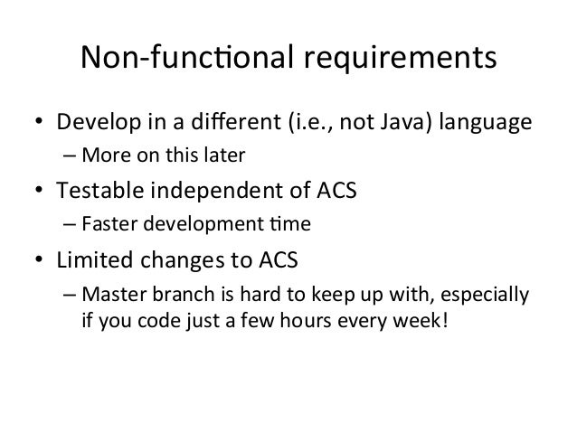 Non-‐func=onal  requirements   • Develop  in  a  different  (i.e.,  not  Java)  language   –More  ...