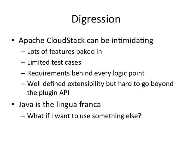 Digression   • Apache  CloudStack  can  be  in=mida=ng   –Lots  of  features  baked  in   –Limite...