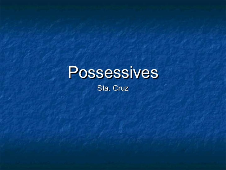 Possessives   Sta. Cruz
