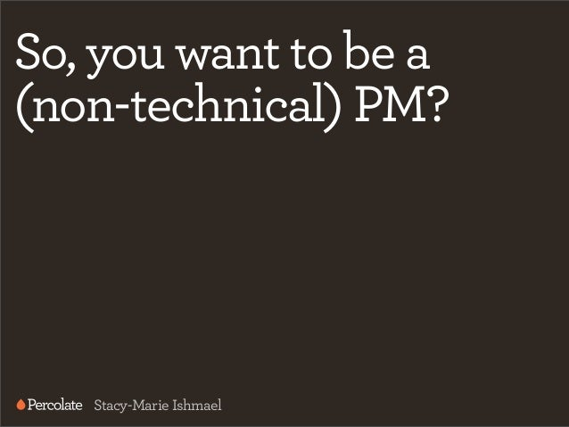 So, you want to be a(non-technical) PM?   Stacy-Marie Ishmael