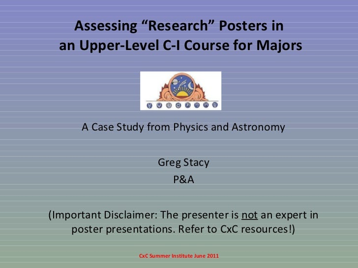 """Assessing """"Research"""" Posters in  an Upper-Level C-I Course for Majors A Case Study from Physics and Astronomy Greg Stacy P..."""