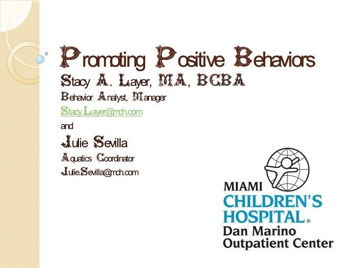Promoting Positive BehaviorsStacy A. Layer, MA, BCBABehavior Analyst, ManagerStacy.Layer@ ch.com            mandJulie Sevi...