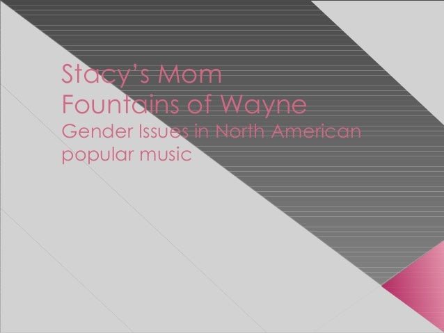 Stacy's Mom Fountains of Wayne Gender Issues in North American popular music