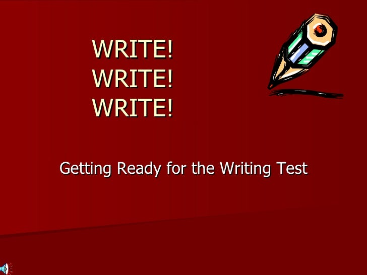 WRITE! WRITE! WRITE! Getting Ready for the Writing Test