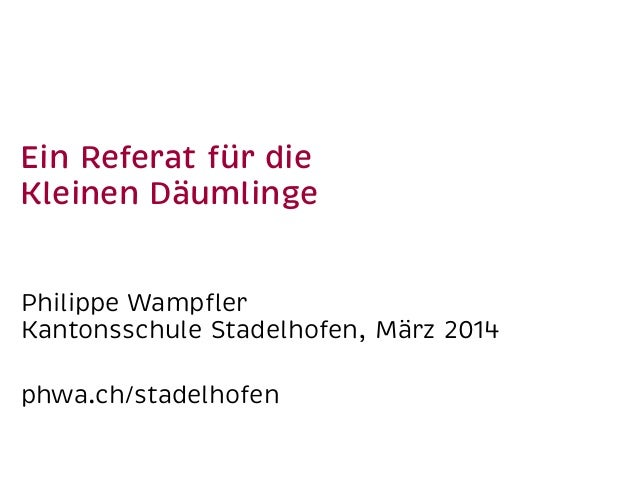 Ein Referat für die Kleinen Däumlinge Philippe Wampfler Kantonsschule Stadelhofen, März 2014 phwa.ch/stadelhofen