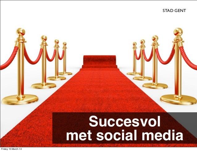 STAD GENT                       Succesvol                     met social mediaFriday 15 March 13
