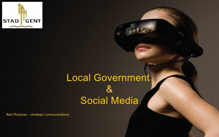 Local Government  & Social Media <ul><li>Bart Rosseau – strategic communications </li></ul>