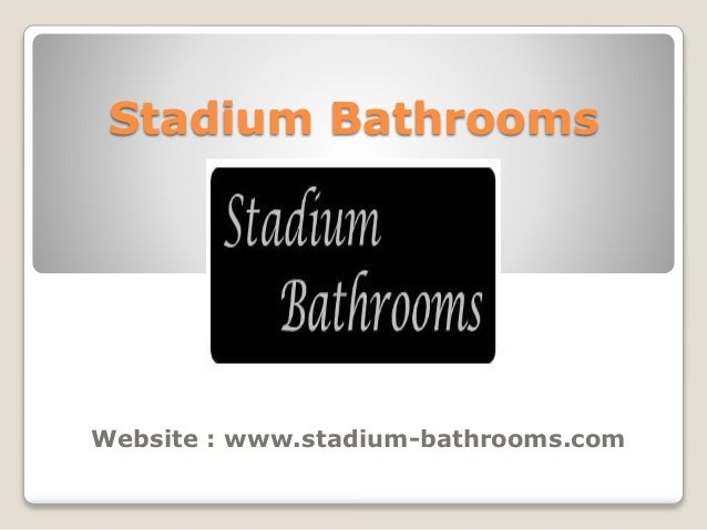 Stadium Bathrooms Website : www.stadium-bathrooms.com