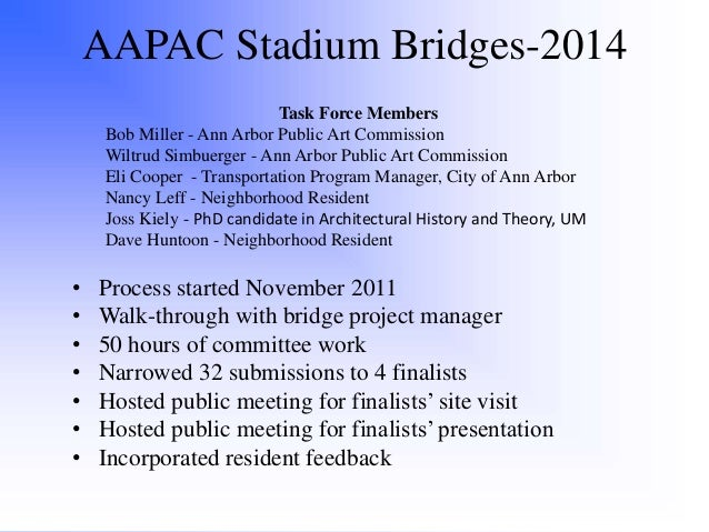 AAPAC Stadium Bridges-2014 Task Force Members Bob Miller - Ann Arbor Public Art Commission Wiltrud Simbuerger - Ann Arbor ...