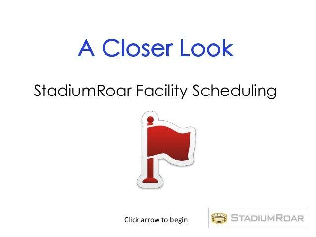StadiumRoar Facility Scheduling           Click arrow to begin