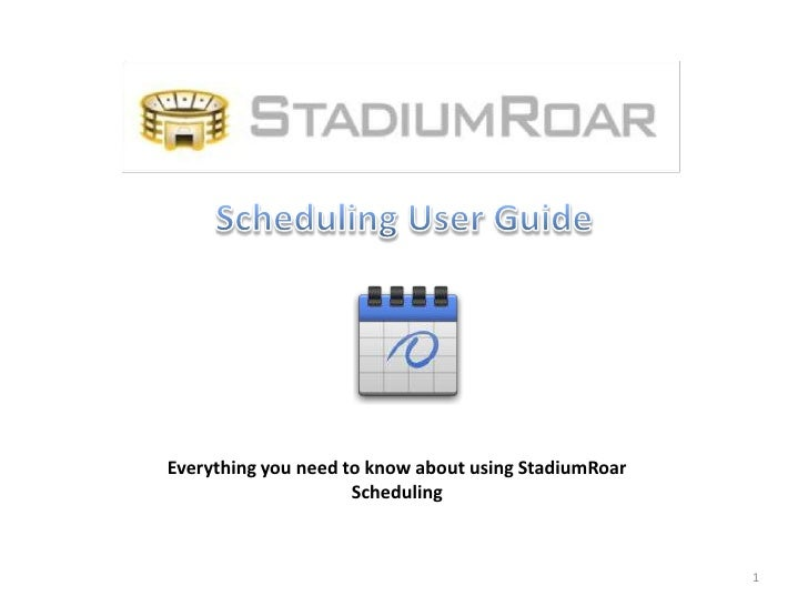 Everything you need to know about using StadiumRoar                     Scheduling                                        ...