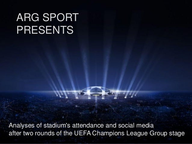 ARG SPORT PRESENTS Analyses of stadium's attendance and social media after two rounds of the UEFA Champions League Group s...