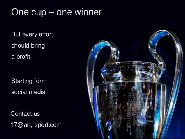 One cup – one winner But every effort should bring a profit Contact us: 17@arg-sport.com Starting form social media