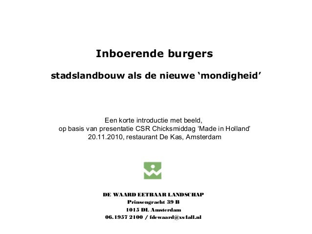 Inboerende burgers stadslandbouw als de nieuwe 'mondigheid' DE WAARD EETBAAR LANDSCHAP Prinsengracht 39 B 1015 DL Amsterda...