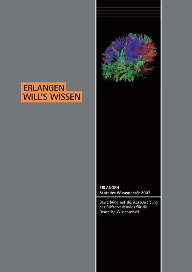 ERLANGEN WILL'S WISSEN ERLANGEN Stadt der Wissenschaft 2007 Bewerbung auf die Ausschreibung des Stifterverbandes für die D...