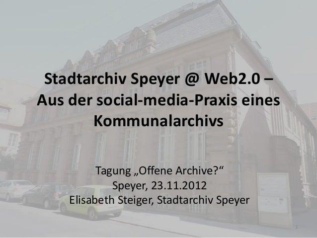 """Stadtarchiv Speyer @ Web2.0 –Aus der social-media-Praxis eines       Kommunalarchivs          Tagung """"Offene Archive?""""    ..."""