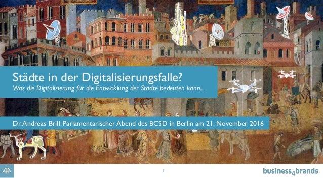 1 Städte in der Digitalisierungsfalle? Was die Digitalisierung für die Entwicklung der Städte bedeuten kann... Dr.Andreas ...