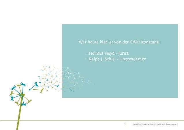 GWÖRGKN · Stadt Konstanz BE · 15.11.2017 · Präsentation · 2 Wer heute hier ist von der GWÖ Konstanz:  · Helmut Heyd - J...