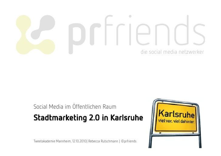 die social media netzwerker     Social Media im Öffentlichen Raum Stadtmarketing 2.0 in Karlsruhe  Tweetakademie Mannheim,...