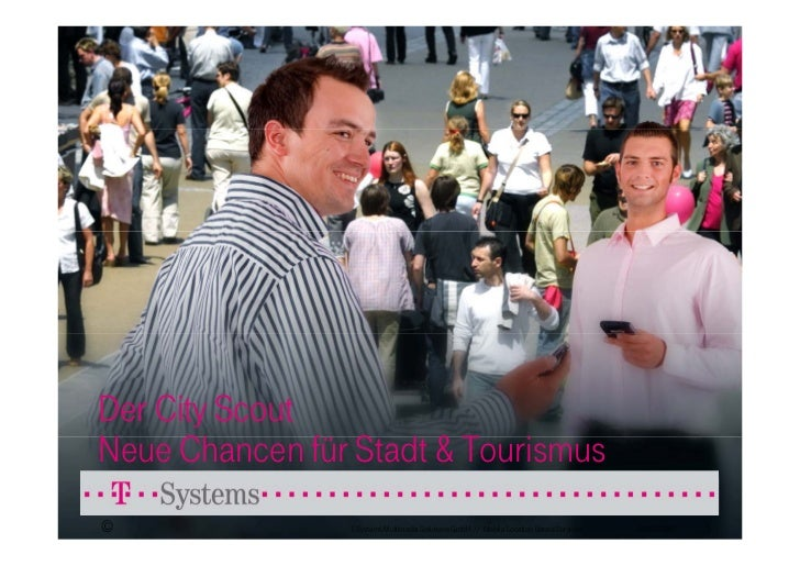 Der City Scout Neue Chancen für Stadt & Tourismus ©               T-Systems Multimedia Solutions GmbH // Mobile Location B...