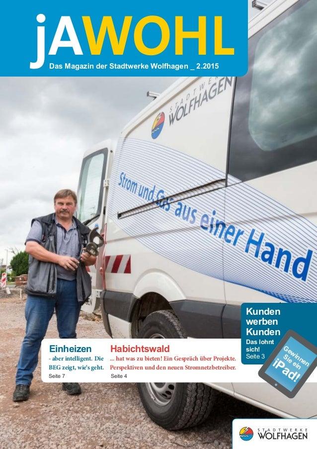 jAWOHLDas Magazin der Stadtwerke Wolfhagen _ 2.2015 HabichtswaldEinheizen ... hat was zu bieten! Ein Gespräch über Projekt...