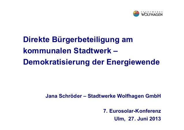 Direkte Bürgerbeteiligung am kommunalen Stadtwerk – Demokratisierung der Energiewende Jana Schröder – Stadtwerke Wolfhagen...