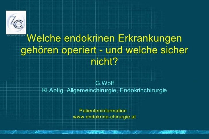 Welche endokrinen Erkrankungen gehören operiert - und welche sicher nicht? G.Wolf Kl.Abtlg. Allgemeinchirurgie, Endokrinch...