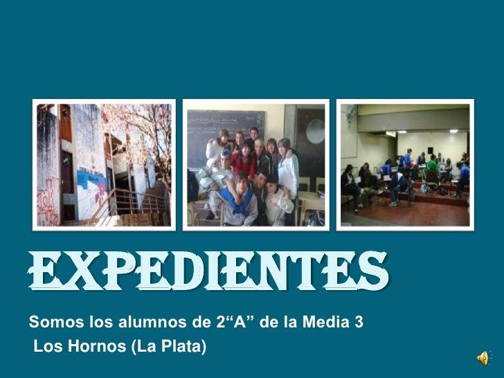 """Expedientes<br />Somos los alumnos de 2""""A"""" de la Media 3 <br /> Los Hornos (La Plata) <br />"""