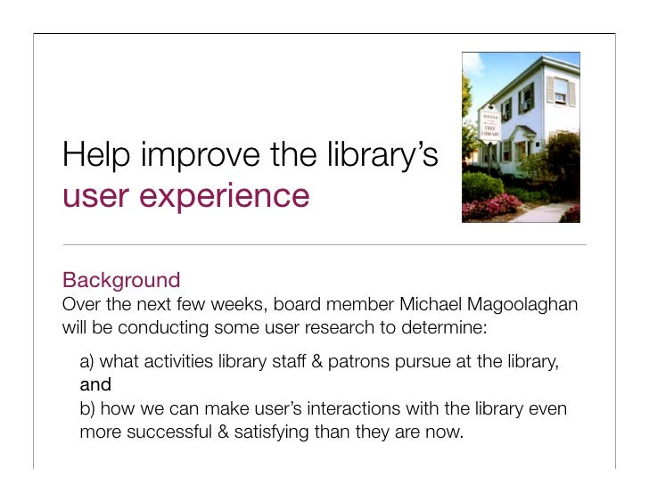 Help improve the library's user experience  Background Over the next few weeks, board member Michael Magoolaghan will be c...