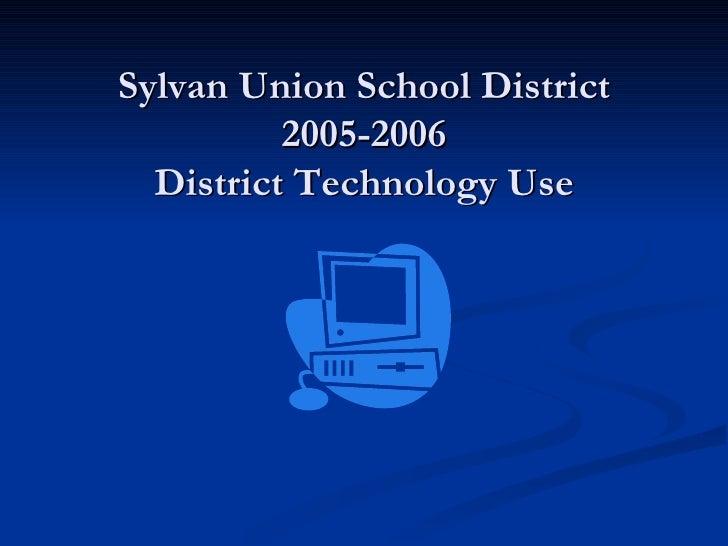Sylvan Union School District 2005-2006 District Technology Use