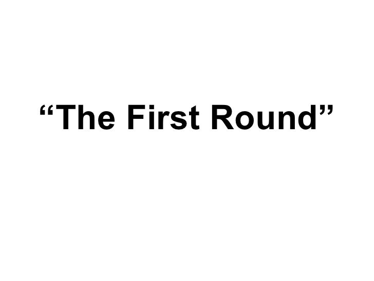 """"""" The First Round"""""""