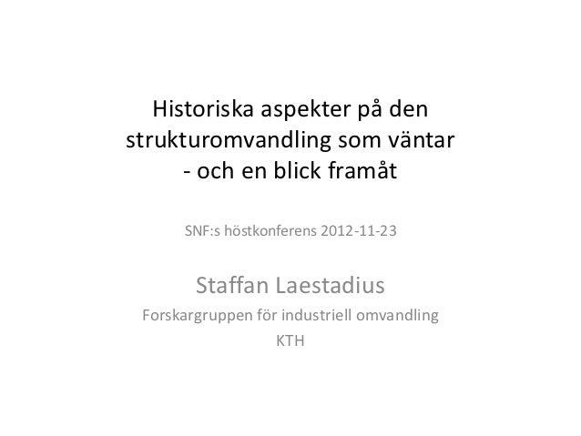 Historiska aspekter på denstrukturomvandling som väntar      - och en blick framåt      SNF:s höstkonferens 2012-11-23    ...