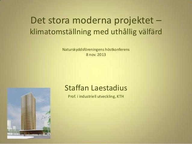 Det stora moderna projektet – klimatomställning med uthållig välfärd Naturskyddsföreningens höstkonferens 8 nov. 2013  Sta...