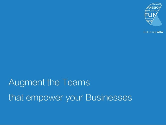 Augment the Teams that empower your Businesses