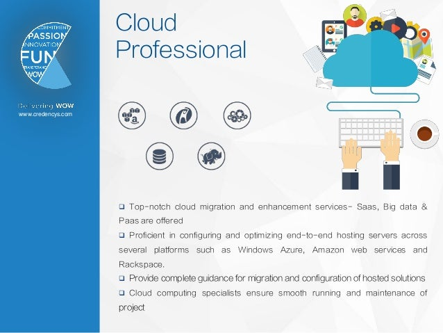 www.credencys.com Cloud Professional  Top-notch cloud migration and enhancement services- Saas, Big data & Paas are offer...