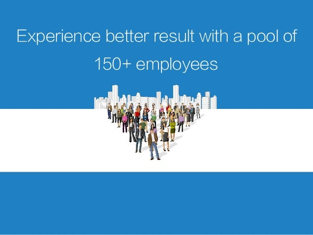 Experience better result with a pool of 150+ employees