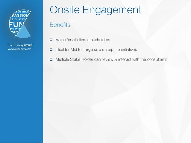 www.credencys.com Onsite Engagement Benefits  Value for all client stakeholders  Ideal for Mid to Large size enterprise ...