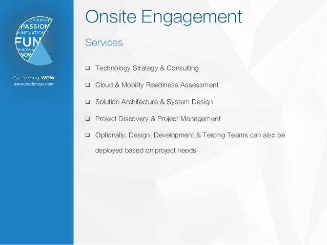 www.credencys.com Onsite Engagement Services  Technology Strategy & Consulting  Cloud & Mobility Readiness Assessment  ...